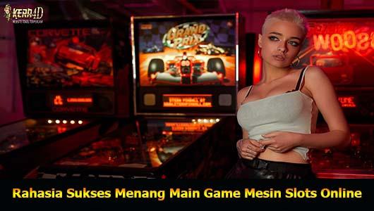 Rahasia Sukses Menang Main Game Mesin Slots OnlineRahasia Sukses Menang Main Game Mesin Slots Online