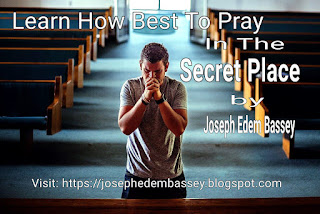 The secret place is the best place to pray.