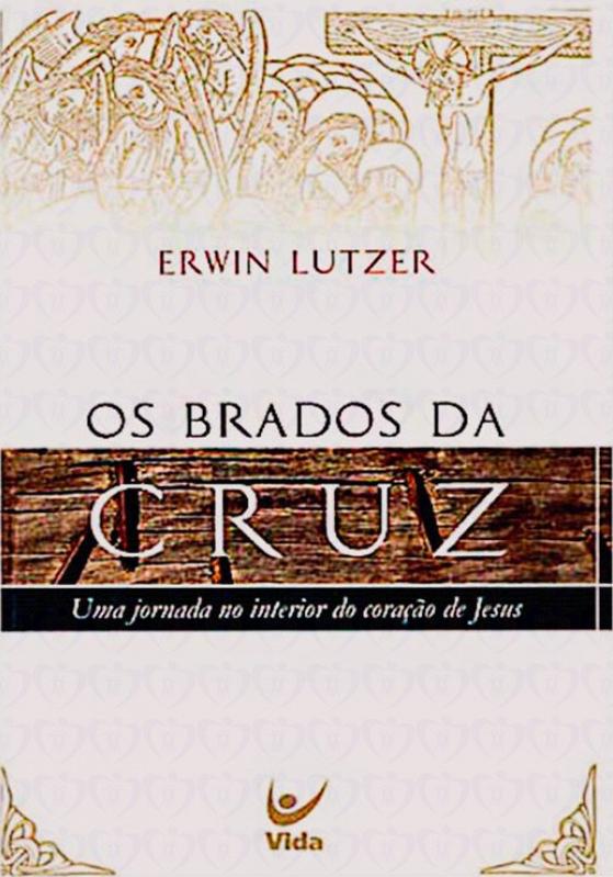 Erwin Lutzer-Os Brados Da Cruz-