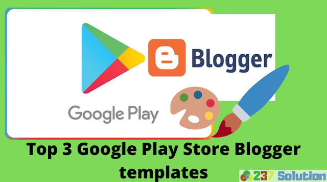 Top 3 Google Play Store Blogger templates
