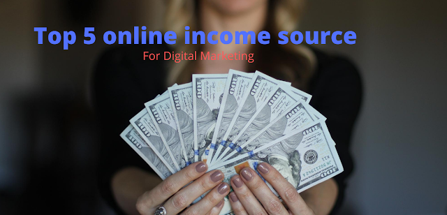 Top 5 online  income source  for digital marketing
