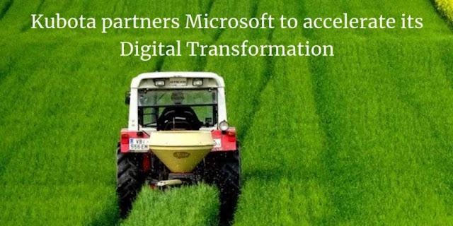 Kubota partners Microsoft to accelerate its Digital Transformation