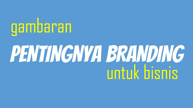 branding, pentingnya branding, pengertian branding, brand, merk