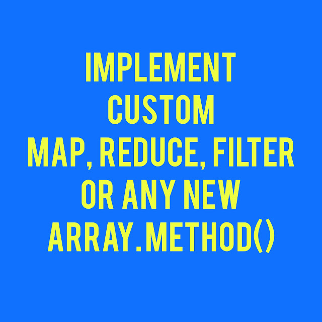 Implement your own map, reduce, filter or any new array method in Javascript | Prototypes