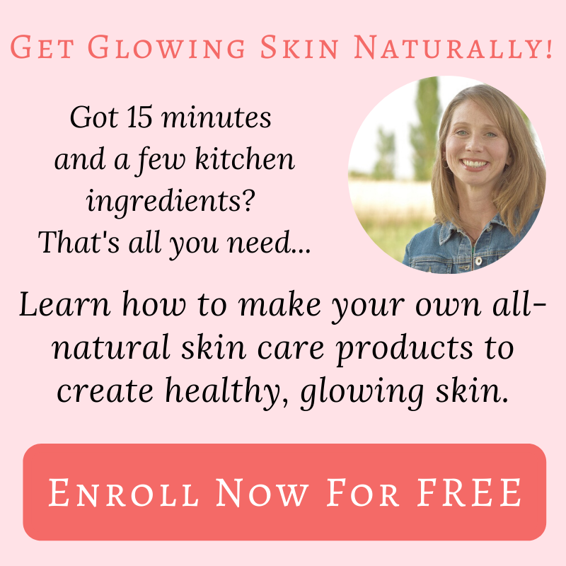 Get glowing skin naturally! Learn how to make your own all-natural skin care products, with ingredients you have in your kitchen right now. Enroll in the FREE E-course and learn how.