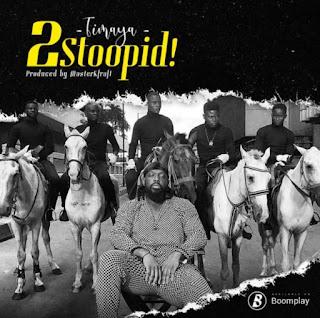 Timaya, 2 Stoopid mp3 download