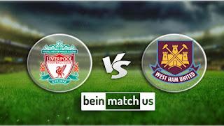 مشاهدة مباراة ليفربول ووست هام يونايتد بث مباشر اليوم