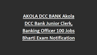 AKOLA DCC BANK Akola DCC Bank Junior Clerk, Banking Officer 100 Jobs Bharti Exam Notification