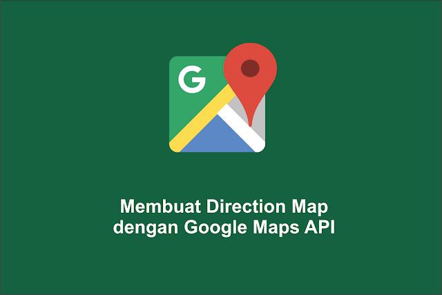 Membuat Direction Map dengan Google Maps API