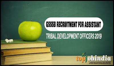 GSSSB Recruitment For Assistant Tribal Development Officers 2019 ojas.gujarat.gov.in