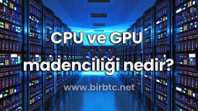 CPU ve GPU madenciliği nedir?