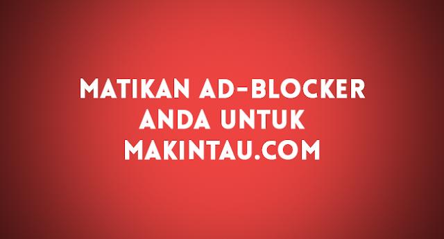 Suka Artikel Kami? Tolong Matikan AdBlocker Anda Untuk Makintau