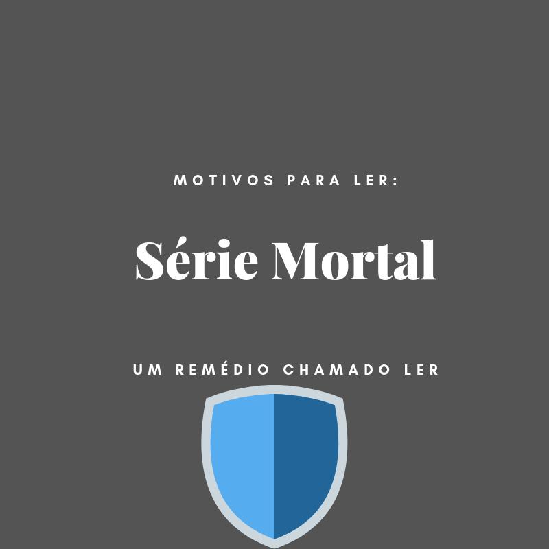 5 Motivos para Ler - Mortal