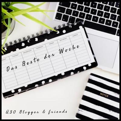 ü30Blogger Aktion Das Beste der Woche