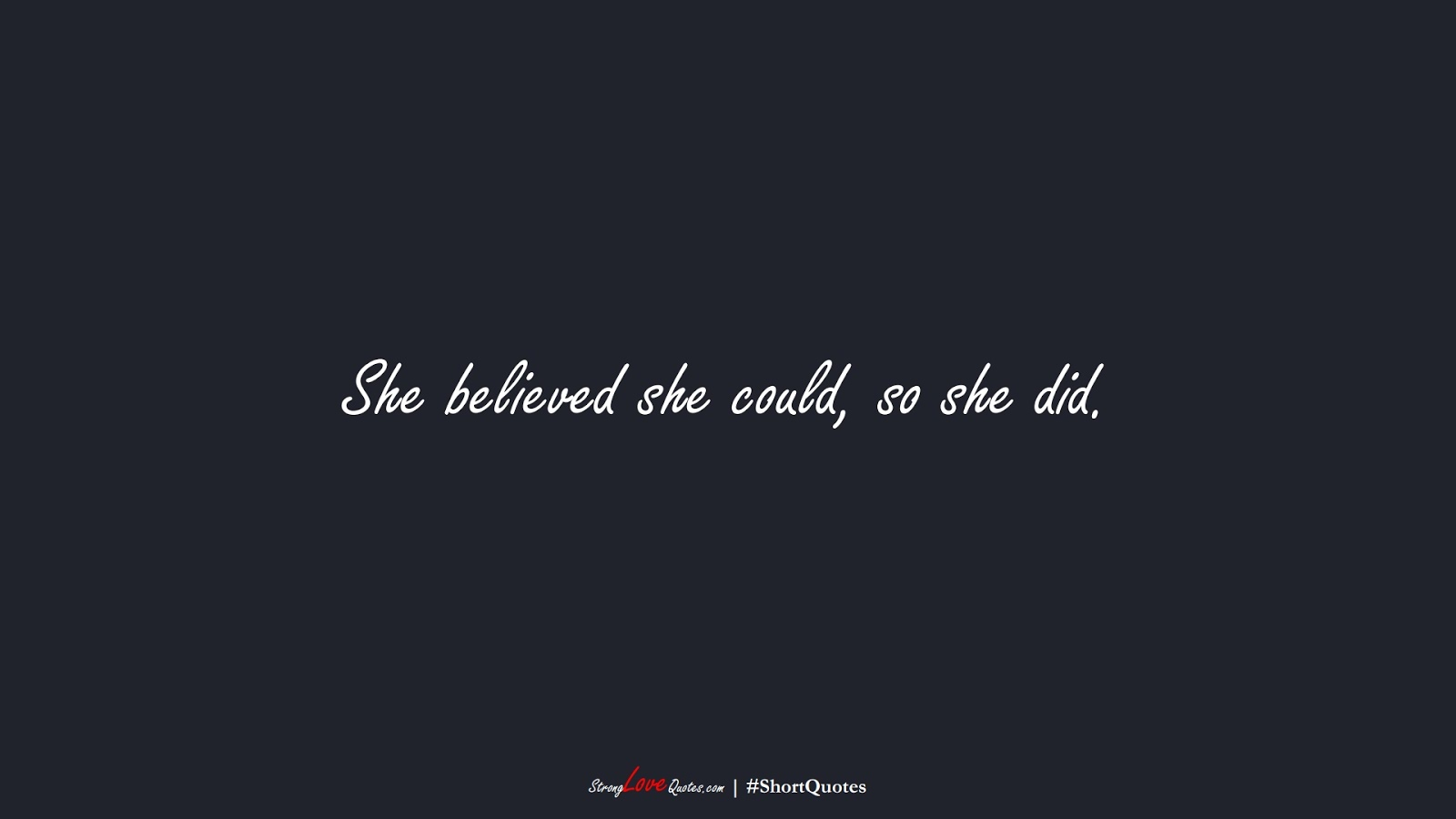She believed she could, so she did.FALSE