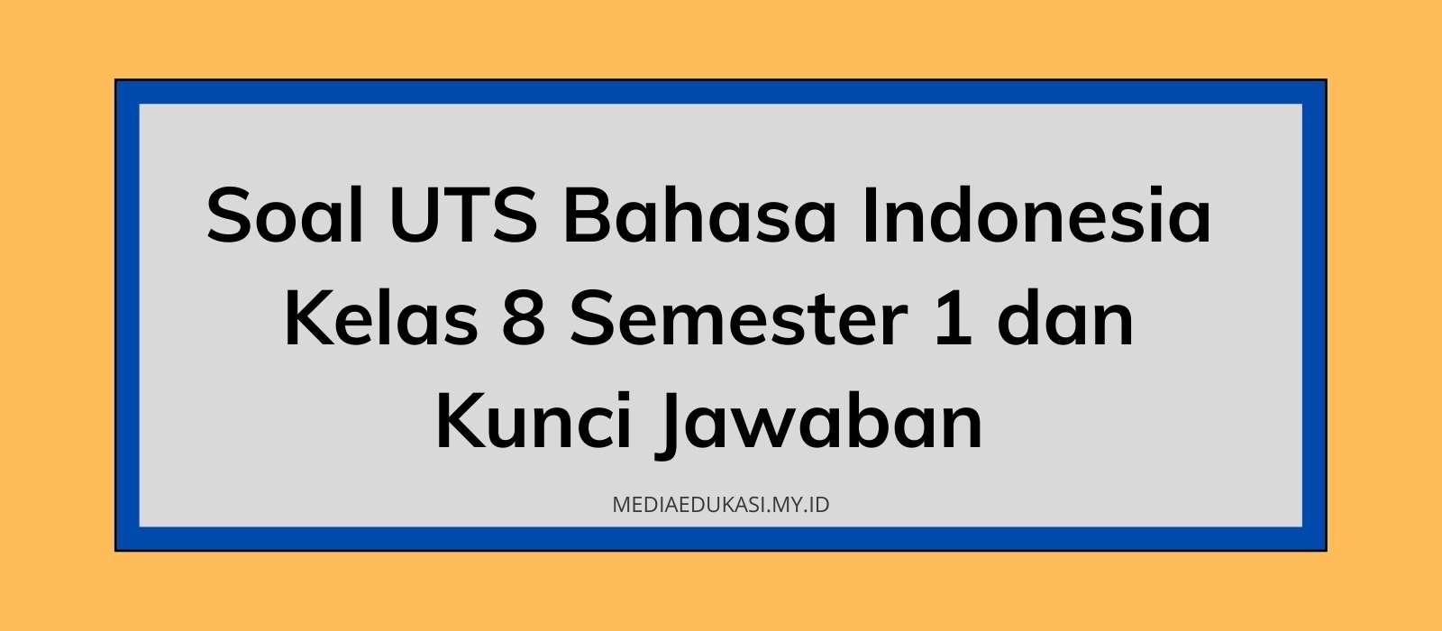Soal PTS Bahasa Indonesia Kelas 8 Semester 1 dan Kunci Jawaban