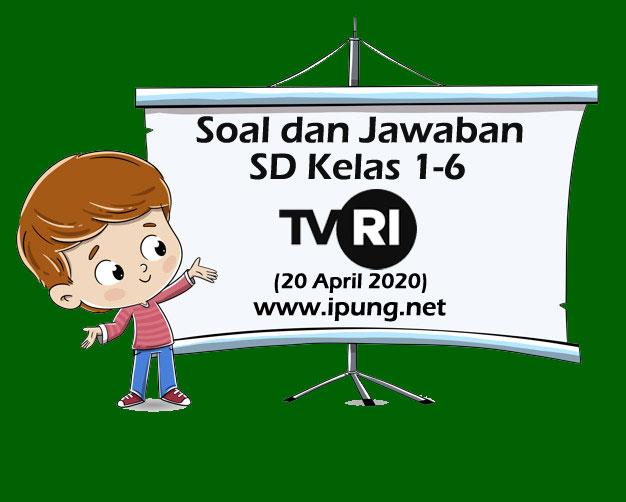 Soal dan Kunci Jawaban Pembelajaran TVRI untuk SD Kelas 1-6 (Senin, 20 April 2020)