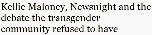 http://www.newstatesman.com/politics/2014/08/kellie-maloney-newsnight-and-debate-transgender-community-refused-have