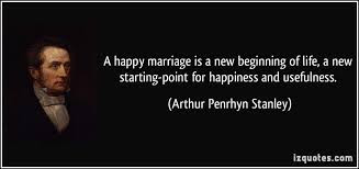 Quotes About Happy Marriage life: A happy is a new beginning of life, a new starting point for happiness and usefulness.