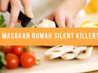 Masakan Rumah Silent Killer?