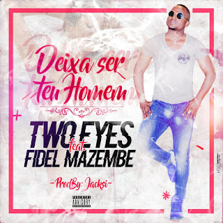 Two Eyes Feat. Fidel Mazembe - Deixa Ser Teu Homem