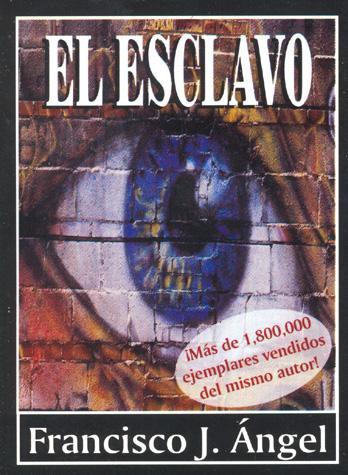 Los Mil Libros: Reseña de El esclavo, de Francisco J. Ángel