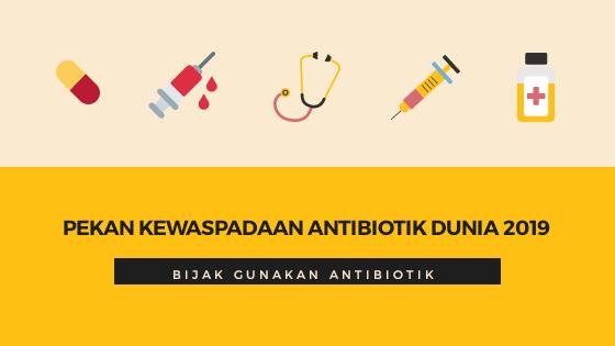Pekan Kewaspadaan Antibiotik Dunia 2019: Bijak Gunakan Antibiotik