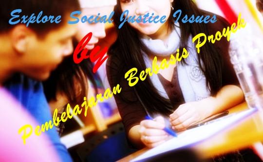 Menggunakan Pembelajaran Berbasis Proyek untuk Mengeksplorasi Masalah Keadilan Sosial