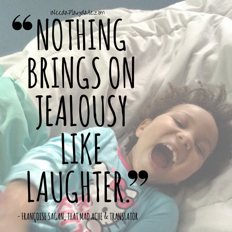 Nothing brings on jealousy like laughter. | ineedaplaydate.com #atozchallenge