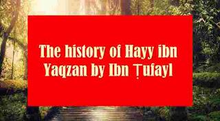 The history of Hayy ibn Yaqzan.