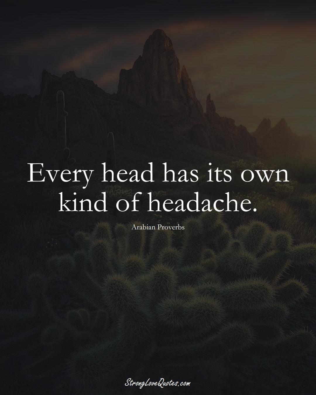 Every head has its own kind of headache. (Arabian Sayings);  #aVarietyofCulturesSayings