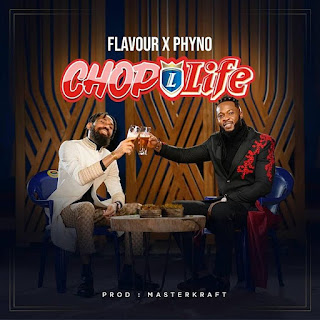 [Music] Flavour Ft. Phyno – Chop Life