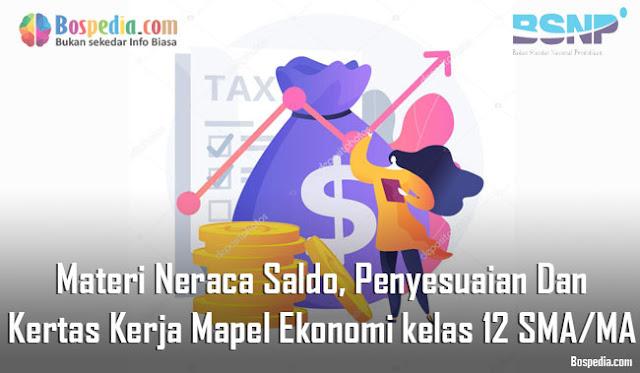 Materi Neraca Saldo, Penyesuaian Dan Kertas Kerja Mapel Ekonomi kelas 12 SMA/MA