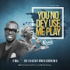 EMMA FT OSINACHI - you no dey use me play remix