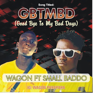 "DOWNLOAD MP3 : WAGON FT SMALL BADOO -- GBTMBD ""goodbye to my bad days"""