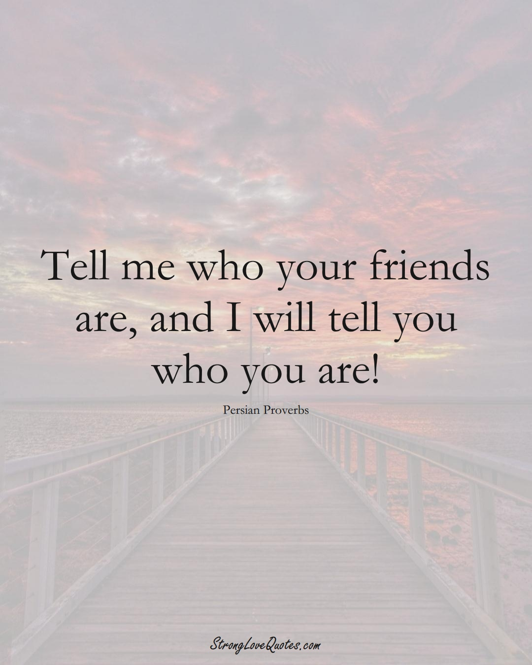 Tell me who your friends are, and I will tell you who you are! (Persian Sayings);  #aVarietyofCulturesSayings