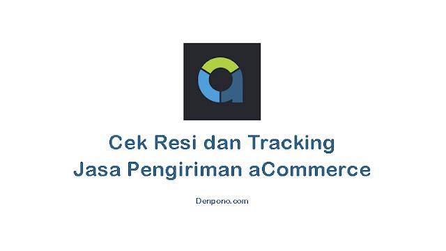 Cara Cek Resi dan Tracking Jasa Pengiriman aCommerce