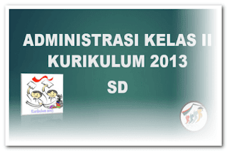 ADMINISTRASI KELAS II KURIKULUM 2013