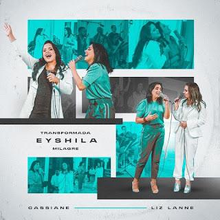 Baixar Música Gospel Transformada / Milagre - Eyshila feat. Cassiane, Liz Lanne Mp3