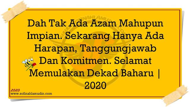 Dah Tak Ada Azam Mahupun Impian. Sekarang Hanya Ada Harapan, Tanggungjawab Dan Komitmen. Selamat Memulakan Dekad Baharu | 2020