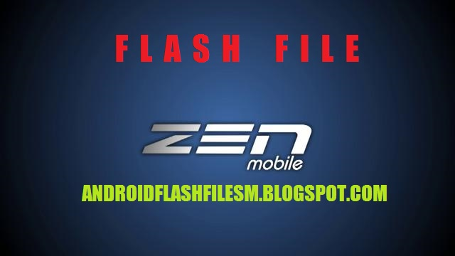 SM MOBILES: ZEN MOBILE FLASH FILE OR STOCK ROM