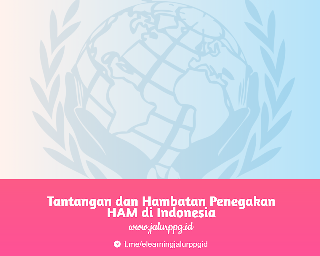 Tantangan dan Hambatan Penegakan HAM di Indonesia