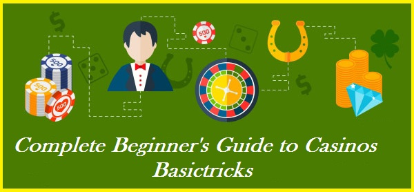 The Complete Beginner's Guide to Casinos