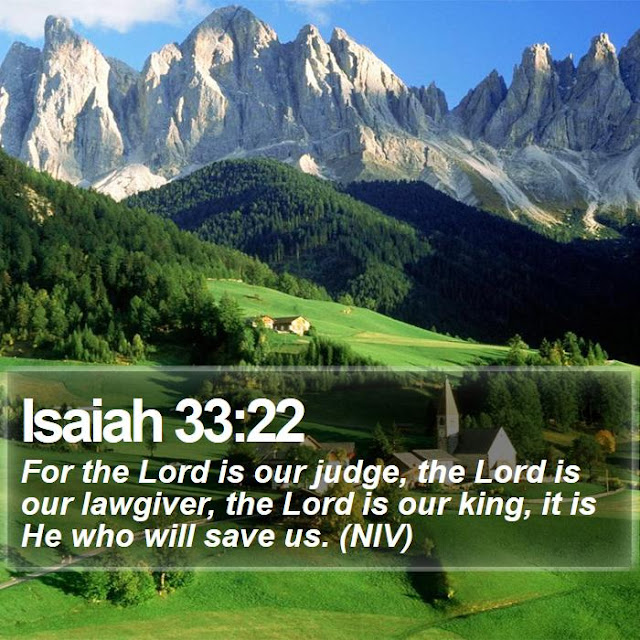The Lord is our judge, the Lord is our lawgiver, the Lord is our king; it is he who will save us.