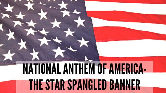 The Star Spangled Banner with Lyrics- The National Anthem of USA Lyrics, Vocals and FAQ's