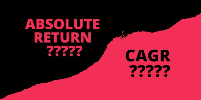 ABSOLUTE RETURN Vs CAGR
