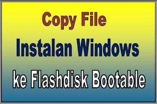 Copy DVD Windows 7 ke Flashdisk supaya bisa booting
