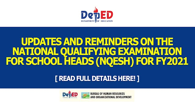 UPDATES AND REMINDERS ON THE NATIONAL QUALIFYING EXAMINATION FOR SCHOOL HEADS (NQESH) FOR FY2021