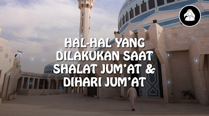 Sunnah Nabi ketika hendak melaksanakan shalat Jum'at dan di hari Jum'at