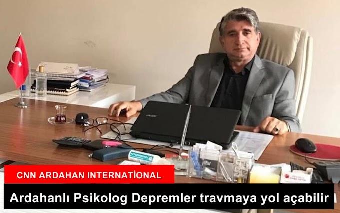 Ardahanlı Psikolog Ahmet DEMİRBAŞ Depremler travmaya yol açabilir
